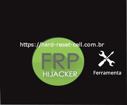Baixar,Download,Frp,HiJacker,by,Hagard,2018,para,samsung,galaxy,Frp HiJacker by Hagard 2019